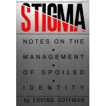 Stigma: Notes on the Management of Spoiled Identity by Erving Goffman, 9780671622442