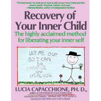 Recovery of Your Inner Child: The Highly Acclaimed Method for Liberating Your Inner Self by Lucia Capacchione, 9780671701352