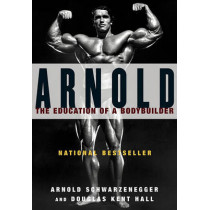 Arnold: the Eduction of a Bodybuilder by Arnold Schwarzenegger, 9780671797485