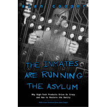 The Inmates Are Running the Asylum: Why High Tech Products Drive Us Crazy and How to Restore the Sanity by Alan Cooper, 9780672326141