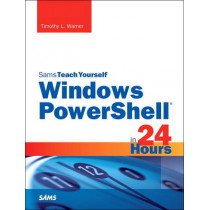 Windows PowerShell in 24 Hours, Sams Teach Yourself by Timothy L. Warner, 9780672337284