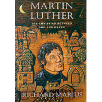 Martin Luther: The Christian between God and Death by Richard Marius, 9780674003873