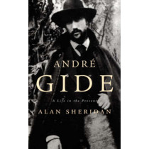 Andre Gide: A Life in the Present by Alan Sheridan, 9780674003934