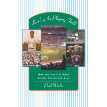 Leveling the Playing Field: How the Law Can Make Sports Better for Fans by Paul C. Weiler, 9780674006874