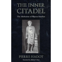 The Inner Citadel: The <i>Meditations</i> of Marcus Aurelius by Pierre Hadot, 9780674007079