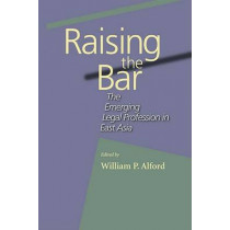 Raising the Bar: The Emerging Legal Profession in East Asia by William P. Alford, 9780674014527