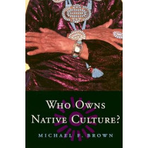 Who Owns Native Culture? by Michael F. Brown, 9780674016330