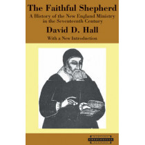 The Faithful Shepherd: A History of the New England Ministry in the Seventeenth Century by David D. Hall, 9780674019591