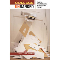 College Unranked: Ending the College Admissions Frenzy by Lloyd Thacker, 9780674019775