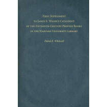 First Supplement to James E. Walsh's Catalogue of the Fifteenth-Century Printed Books in the Harvard University Library by David R. Whitesell, 9780674021457