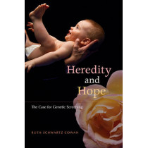 Heredity and Hope: The Case for Genetic Screening by Ruth Schwartz Cowan, 9780674024243
