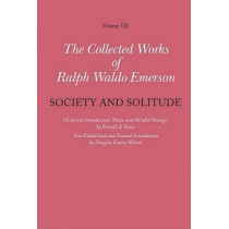 Collected Works of Ralph Waldo Emerson, Volume VII: Society and Solitude by Ralph Waldo Emerson, 9780674026278