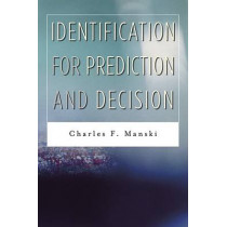 Identification for Prediction and Decision by Charles F. Manski, 9780674026537