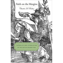 Faith on the Margins: Catholics and Catholicism in the Dutch Golden Age by Charles H. Parker, 9780674026629