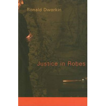 Justice in Robes by Ronald Dworkin, 9780674027275