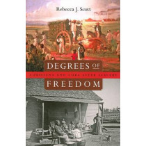 Degrees of Freedom: Louisiana and Cuba after Slavery by Rebecca J. Scott, 9780674027596