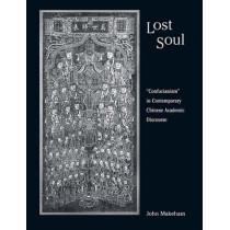 "Lost Soul: ""Confucianism"" in Contemporary Chinese Academic Discourse by John Makeham, 9780674028111"