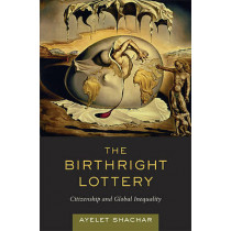The Birthright Lottery: Citizenship and Global Inequality by Ayelet Shachar, 9780674032712