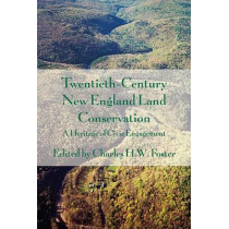 Twentieth-Century New England Land Conservation: A Heritage of Civic Engagement by Charles H.W. Foster, 9780674032897