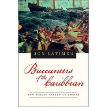 Buccaneers of the Caribbean: How Piracy Forged an Empire by Jon Latimer, 9780674034037