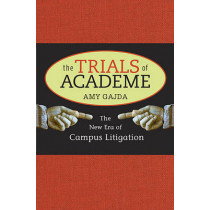 The Trials of Academe: The New Era of Campus Litigation by Amy Gajda, 9780674035676