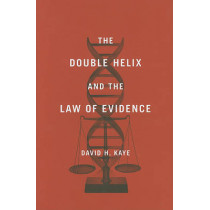 The Double Helix and the Law of Evidence by David H. Kaye, 9780674035881