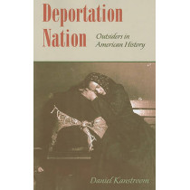 Deportation Nation: Outsiders in American History by Daniel Kanstroom, 9780674046221