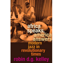 Africa Speaks, America Answers: Modern Jazz in Revolutionary Times by Robin D. G. Kelley, 9780674046245