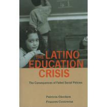 The Latino Education Crisis: The Consequences of Failed Social Policies by Patricia C. Gandara, 9780674047051