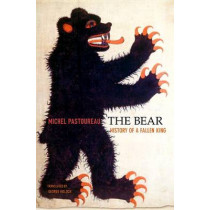 The Bear: History of a Fallen King by Michel Pastoureau, 9780674047822