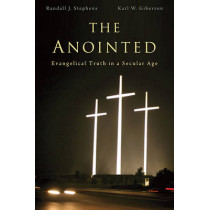 The Anointed: Evangelical Truth in a Secular Age by Randall J. Stephens, 9780674048188