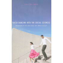 Salsa Dancing into the Social Sciences: Research in an Age of Info-glut by Kristin Luker, 9780674048218