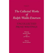 Collected Works of Ralph Waldo Emerson, Volume X: Uncollected Prose Writings by Ralph Waldo Emerson, 9780674049581