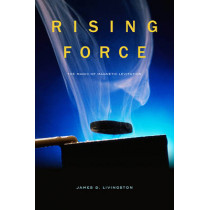 Rising Force: The Magic of Magnetic Levitation by James D. Livingston, 9780674055353