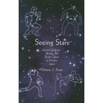 Seeing Stars: Sports Celebrity, Identity, and Body Culture in Modern Japan by Dennis J. Frost, 9780674056107