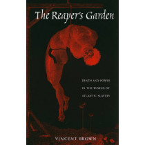 The Reaper's Garden: Death and Power in the World of Atlantic Slavery by Vincent Brown, 9780674057128