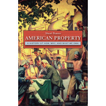 American Property: A History of How, Why, and What We Own by Stuart Banner, 9780674058057