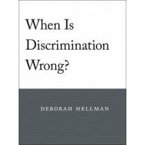 When Is Discrimination Wrong? by Deborah Hellman, 9780674060296