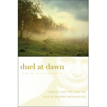 Duel at Dawn: Heroes, Martyrs, and the Rise of Modern Mathematics by Amir Alexander, 9780674061743