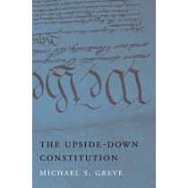 The Upside-Down Constitution by Michael S. Greve, 9780674061910