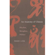 An Anatomy of Chinese: Rhythm, Metaphor, Politics by Perry Link, 9780674066021