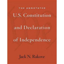 The Annotated U.S. Constitution and Declaration of Independence by Jack N. Rakove, 9780674066229