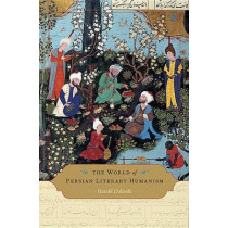The World of Persian Literary Humanism by Hamid Dabashi, 9780674066717