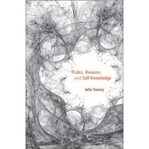 Rules, Reason, and Self-Knowledge by Julia Tanney, 9780674067080