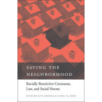 Saving the Neighborhood: Racially Restrictive Covenants, Law, and Social Norms by Richard Rexford Wayne Brooks, 9780674072541