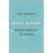 What Works: Gender Equality by Design by Iris Bohnet, 9780674089037