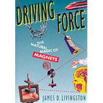 Driving Force: The Natural Magic of Magnets by James D. Livingston, 9780674216457