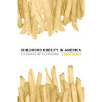 Childhood Obesity in America: Biography of an Epidemic by Laura Dawes, 9780674281448