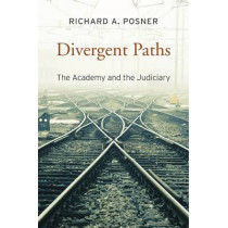 Divergent Paths: The Academy and the Judiciary by Richard A. Posner, 9780674286030