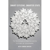 Smart Citizens, Smarter State: The Technologies of Expertise and the Future of Governing by Beth Simone Noveck, 9780674286054